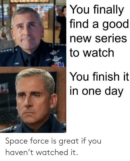 Watched: Space force is great if you haven't watched it.
