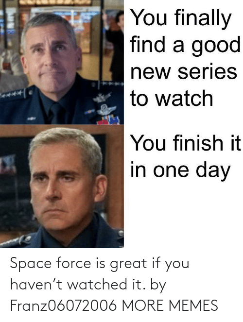 Watched: Space force is great if you haven't watched it. by Franz06072006 MORE MEMES