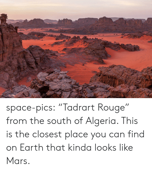 """Tumblr, Blog, and Earth: space-pics:  """"Tadrart Rouge"""" from the south of Algeria. This is the closest place you can find on Earth that kinda looks like Mars."""