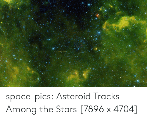 Tumblr, Blog, and Space: space-pics:  Asteroid Tracks Among the Stars [7896 x 4704]