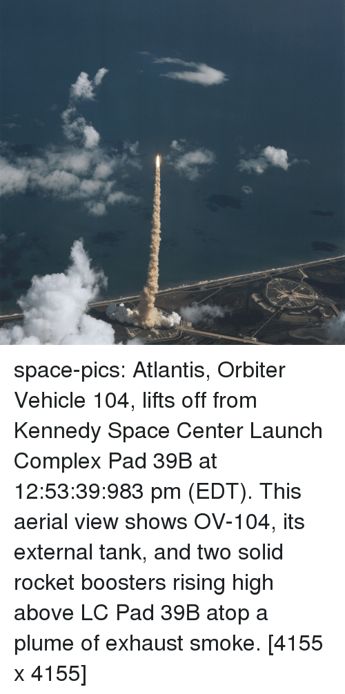 exhaust: space-pics:  Atlantis, Orbiter Vehicle 104, lifts off from Kennedy Space Center Launch Complex Pad 39B at 12:53:39:983 pm (EDT). This aerial view shows OV-104, its external tank, and two solid rocket boosters rising high above LC Pad 39B atop a plume of exhaust smoke. [4155 x 4155]