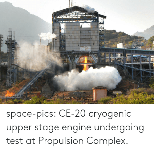 Complex: space-pics:  CE-20 cryogenic upper stage engine undergoing test at Propulsion Complex.
