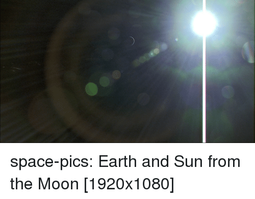 Tumblr, Blog, and Earth: space-pics:  Earth and Sun from the Moon [1920x1080]