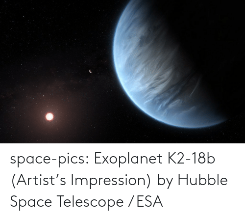 Artist: space-pics:  Exoplanet K2-18b (Artist's Impression) by Hubble Space Telescope / ESA