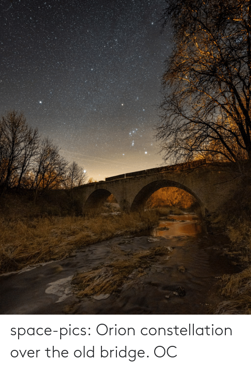 bridge: space-pics:  Orion constellation over the old bridge. OC