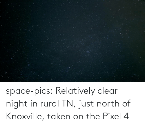clear: space-pics:  Relatively clear night in rural TN, just north of Knoxville, taken on the Pixel 4