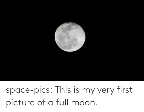 Picture Of: space-pics:  This is my very first picture of a full moon.