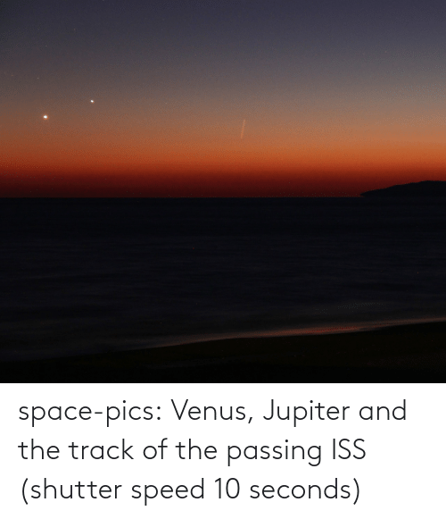 speed: space-pics:  Venus, Jupiter and the track of the passing ISS (shutter speed 10 seconds)