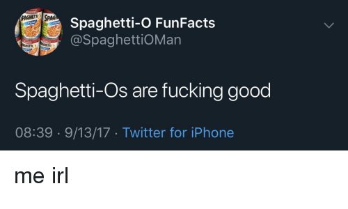 Fucking, Iphone, and Twitter: Spaghetti-O FunFacts  @SpaghettiOMan  PAGHE! SPAG  TiS  Spaghetti-Os are fucking good  08:39 9/13/17 Twitter for iPhone me irl