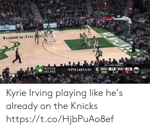 Kyrie Irving: SPAL  MIL LEADS SERIES 3-1  BOSTON  CELTICS  0 PTS LAST 4:31  2ND 8:29 15 Kyrie Irving playing like he's already on the Knicks https://t.co/HjbPuAo8ef