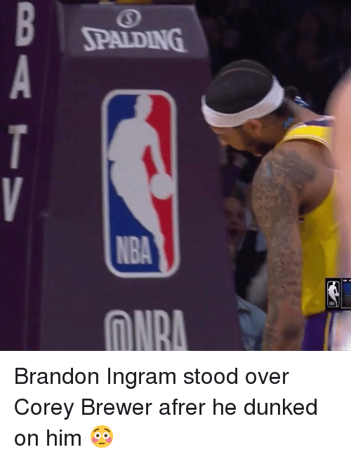 Brandon Ingram, Him, and Corey Brewer: SPALDING  ONRA Brandon Ingram stood over Corey Brewer afrer he dunked on him 😳
