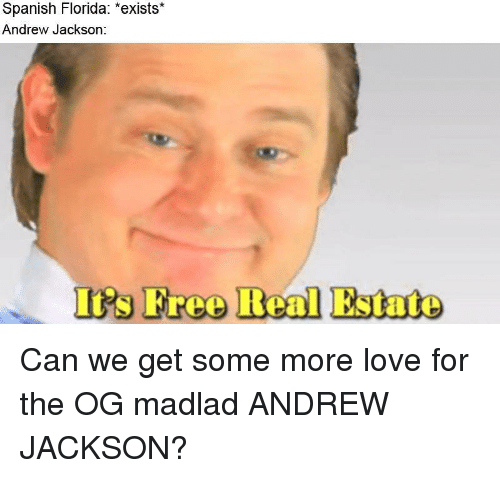 Love, Some More, and Spanish: Spanish Florida: *exists  Andrew Jackson  Is Freo Real Estate