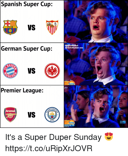 Arsenal, Memes, and Premier League: Spanish Super Cup:  VS  F C B  OOTrollFootball  German Super Cup:  TheTrollFootball Insta  VS  oday  Premier League:  SCHES  Arsenal  VS (O  18  94  CITY  Today  9  ARWIN 32。  etwork It's a Super Duper Sunday 😍 https://t.co/uRipXrJOVR