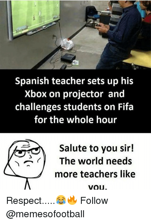 Salute To You: Spanish teacher sets up his  Xbox on projector and  challenges students on Fifa  for the whole hour  Salute to you sir!  The world needs  more teachers like  Vou Respect.....😂🔥 Follow @memesofootball
