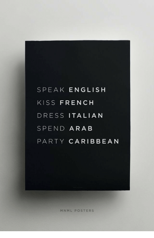 caribbean: SPEAK ENGLISH  KISS FRENCH  DRESS ITALIAN  SPEND ARA B  PARTY CARIBBEAN  MNML POSTERS
