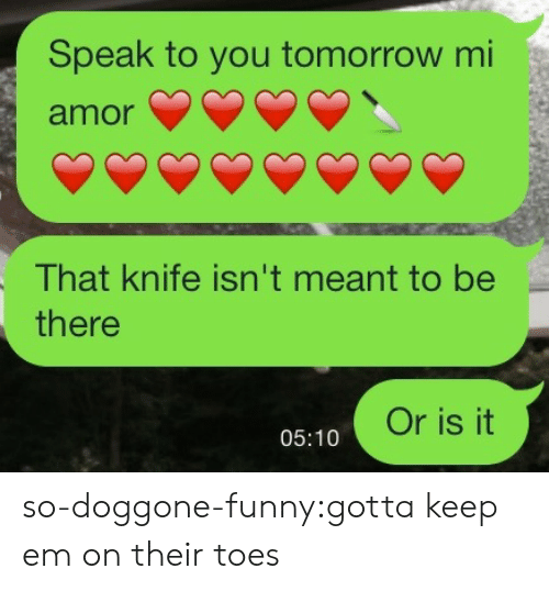 Funny, Tumblr, and Blog: Speak to you tomorrow mi  amor  That knife isn't meant to be  there  Or is it  05:10 so-doggone-funny:gotta keep em on their toes