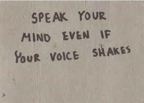 Voice, Mind, and Speak: SPEAK YOUR  MIND EVEN IF  %UR VOICE SHAKES