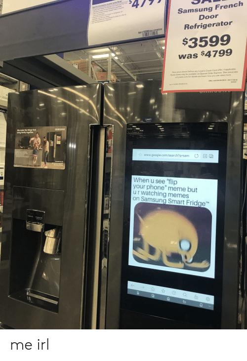 "Family, Food, and Google: Specilic Dimensions Located Inside Model  Samsung French  Door  Helps You Mae Your Home and Your Life  wih Food Faly,Fun and  Refrigerator  Item  1 030905 Model # RF22N5781SG  $3599  was $4799  Now price shown before any Lowe's Credit Card offer, if applicable  Some items may be available via Special Order Express. See associate  or Lowes.com for details and learn how you can save more.  Offer valid 04/04/2019-04/17/2019  906561  LOWES  Display  We make the things that  bring family together  SAMSUNG  www.google.com/search?q-sam  When u see ""flip  your phone"" meme but  u r watching memes  on Samsung Smart Fridge me irl"