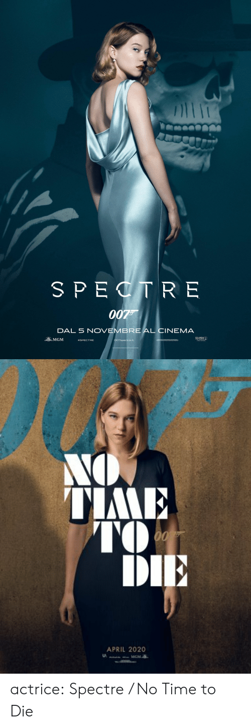 April: SPECTR E  007  DAL 5 NOVEMBRE AL CIN  EMA  OMGM  #SPECTRE  007spectre.it  Sery Cempery   NO  TIME  00  DIE  APRIL 2020  MGM actrice:  Spectre / No Time to Die