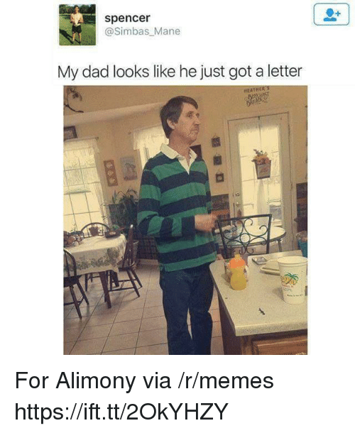 Dad, Memes, and Heat: spencer  @Simbas Mane  My dad looks like he just got a letter  HEAT For Alimony via /r/memes https://ift.tt/2OkYHZY
