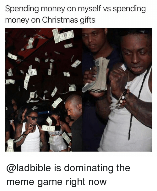 Meme Game: Spending money on myself vs spending  money on Christmas gifts @ladbible is dominating the meme game right now