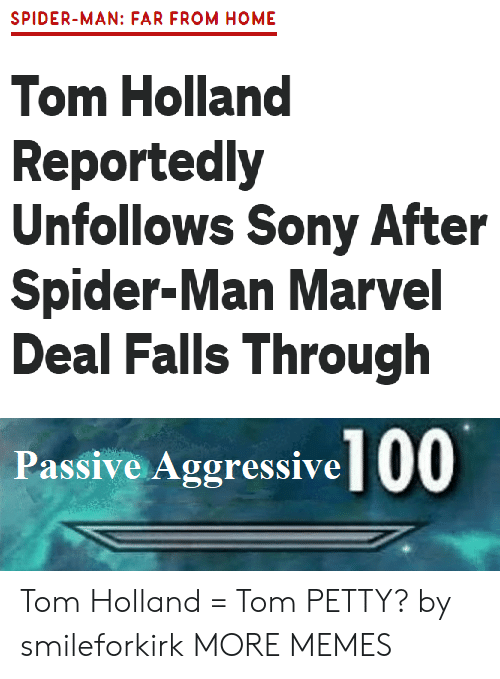 petty: SPIDER-MAN: FAR FROM HOME  Tom Holland  Reportedly  Unfollows Sony After  Spider-Man Marvel  Deal Falls Through  Passive Aggressive 00 Tom Holland = Tom PETTY? by smileforkirk MORE MEMES