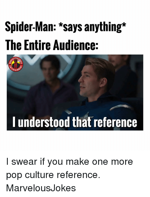 pop culture: Spider-Man: *says anything*  The Entire Audience:  ERTAIN  l understood that reference I swear if you make one more pop culture reference. MarvelousJokes