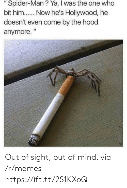 """Out of Sight: """" Spider-Man ? Ya, I was the one who  bit him... Now he's Hollywood, he  doesn't even come by the hood  anymore."""" Out of sight, out of mind. via /r/memes https://ift.tt/2S1KXoQ"""