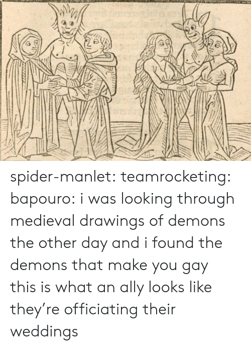 Ally: spider-manlet: teamrocketing:  bapouro: i was looking through medieval drawings of demons the other day and i found the demons that make you gay    this is what an ally looks like   they're officiating their weddings
