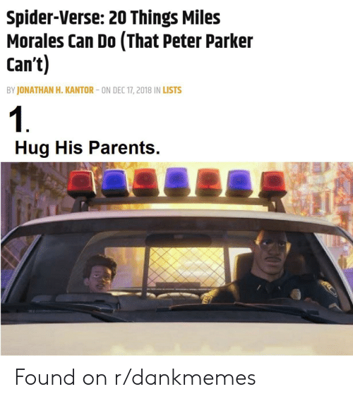 Parents, Spider, and Peter Parker: Spider-Verse: 20 Things Miles  Morales Can Do (That Peter Parker  Can't)  BY JONATHAN H. KANTOR-ON DEC 17, 2018 IN LISTS  1  Hug His Parents. Found on r/dankmemes