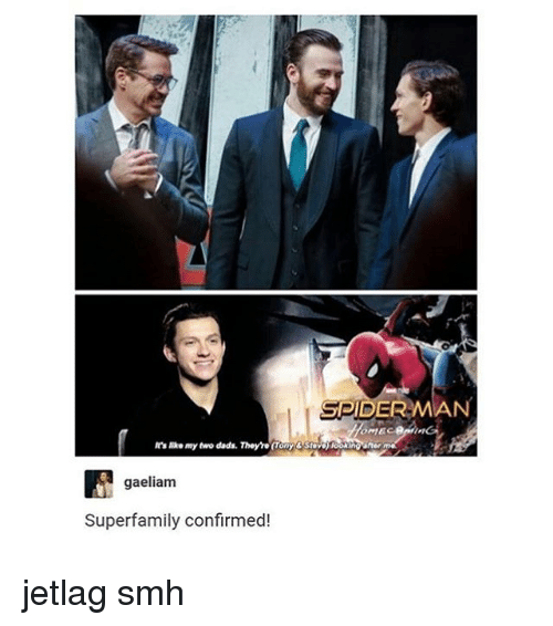 indded: SPIDERMAN  t's like my two dads. They're (Tony & S  ind  gaeliam  Superfamily confirmed! jetlag smh
