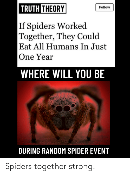 Spiders: Spiders together strong.