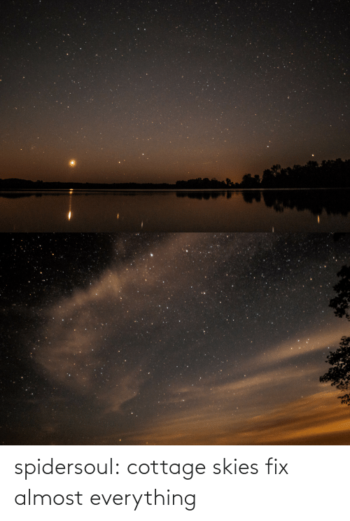 almost: spidersoul:  cottage skies fix almost everything