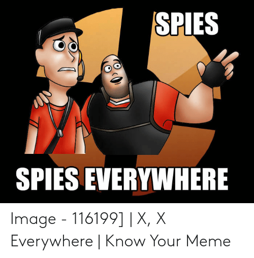 x x everywhere: SPIES  oO  SPIES EVERYWHERE Image - 116199] | X, X Everywhere | Know Your Meme