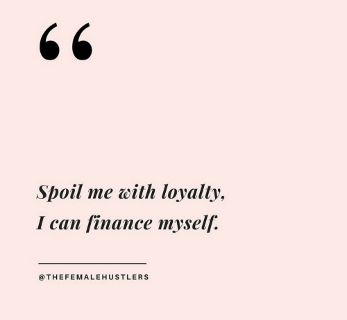 finance: Spoil me with loyalty,  І сan finance тyself:  @THEFEMALEHUSTLERS
