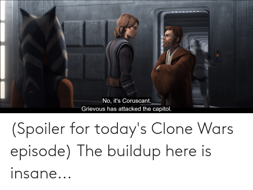 Todays: (Spoiler for today's Clone Wars episode) The buildup here is insane...