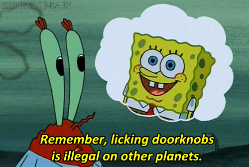 Licking Doorknobs: SPONGEBOB-DAILY  Remember, licking doorknobs  is illegal on other planets.