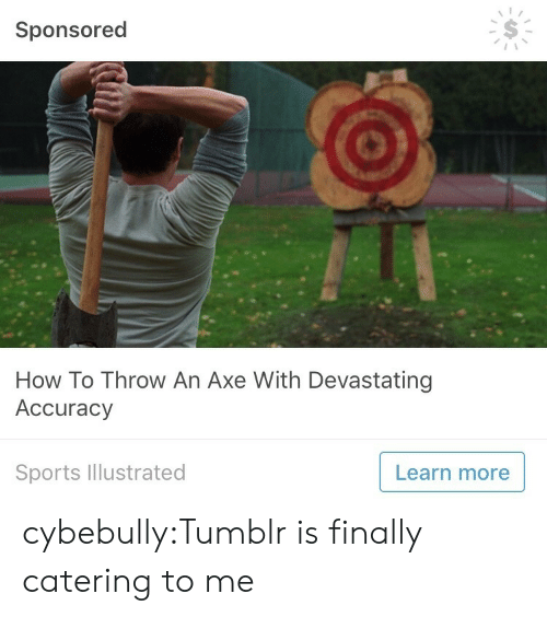 Catering: Sponsored  How To Throw An Axe With Devastating  Accuracy  Sports Illustrated  Learn more cybebully:Tumblr is finally catering to me
