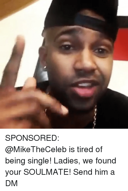 A Dm: SPONSORED: @MikeTheCeleb is tired of being single! Ladies, we found your SOULMATE! Send him a DM