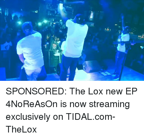 Tidal: SPONSORED: The Lox new EP 4NoReAsOn is now streaming exclusively on TIDAL.com-TheLox