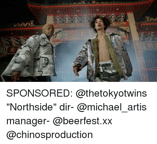 "artis: SPONSORED: @thetokyotwins ""Northside"" dir- @michael_artis manager- @beerfest.xx @chinosproduction"