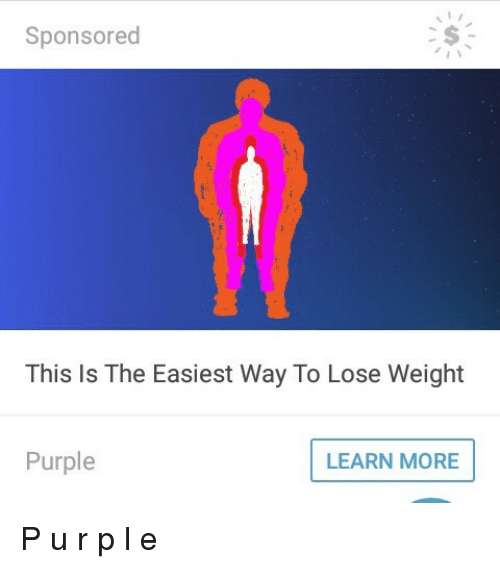 p&l: Sponsored  This Is The Easiest Way To Lose Weight  Purple  LEARN MORE <p>P u r p l e</p>