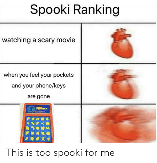 Spooki: Spooki Ranking  watching a scary movie  when you feel your pockets  and your phone/keys  are gone  P ON  XI This is too spooki for me