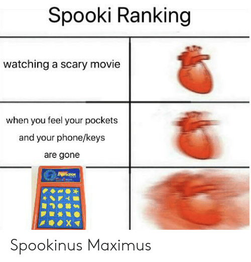Spooki: Spooki Ranking  watching a scary movie  when you feel your pockets  and your phone/keys  are gone  P ON  XI Spookinus Maximus