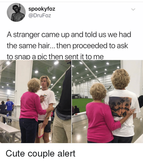 Cute, Hair, and Girl Memes: spookyfoz  @DruFoz  A stranger came up and told us we had  the same hair... then proceeded to ask  to snap a pic then sent it to me Cute couple alert