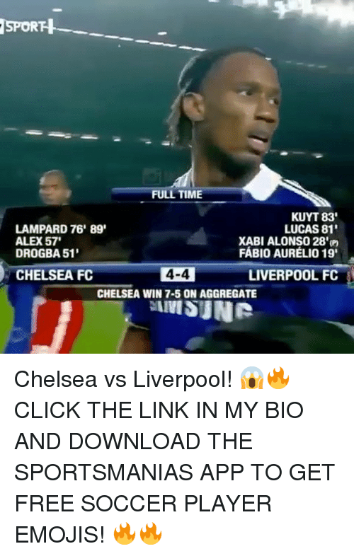 Chelsea Fc: SPORH  FULL TIME  KUYT 83'  LAMPARD 76' 89'  LUCAS 81'  ALEX57'  XABI ALONSO 28'm  FABIO AURELIO 19'  DROGBA 51'  CHELSEA FC  4-4  LIVERPOOL FC  CHELSEA WIN 7-5 ON AGGREGATE  IIVISUNR Chelsea vs Liverpool! 😱🔥 CLICK THE LINK IN MY BIO AND DOWNLOAD THE SPORTSMANIAS APP TO GET FREE SOCCER PLAYER EMOJIS! 🔥🔥