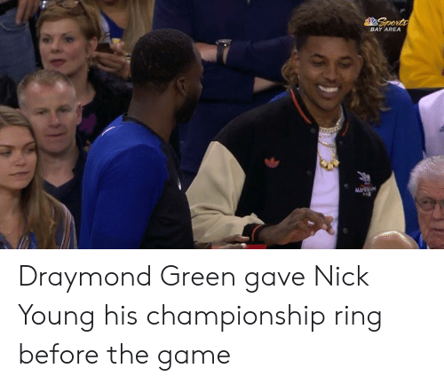 Draymond Green, Nick Young, and The Game: Sporta  BAY AREA Draymond Green gave Nick Young his championship ring before the game