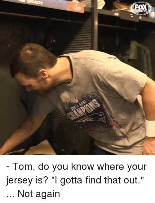 "Memes, Sports, and 🤖: SPORTS - Tom, do you know where your jersey is? ""I gotta find that out."" ... Not again"
