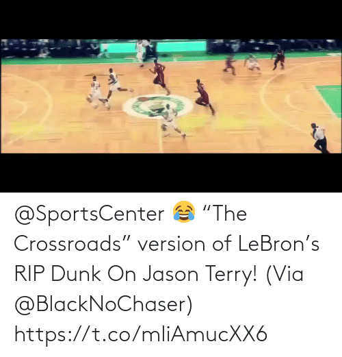 "Version: @SportsCenter 😂 ""The Crossroads"" version of LeBron's RIP Dunk On Jason Terry!   (Via @BlackNoChaser)   https://t.co/mliAmucXX6"