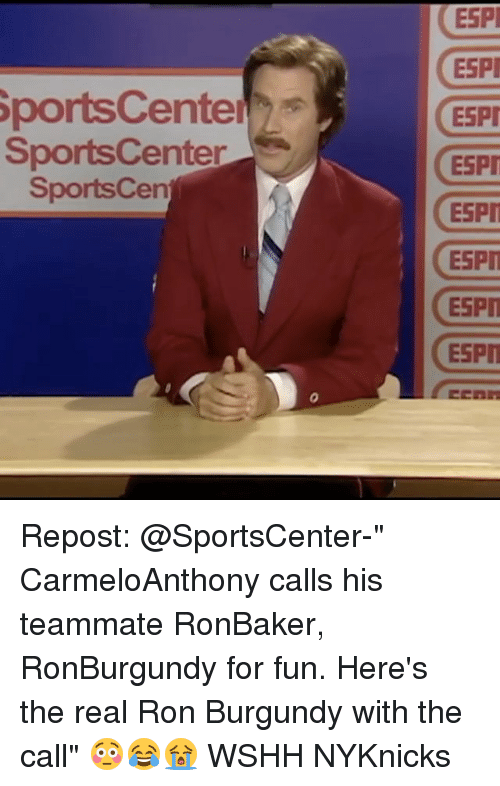 """Ron Burgundy: SportsCenter  SportsCenter  Sports Cen  ESPI  ESPI  ESPI  ESPI  ESPI  ESPIT  ESPIT Repost: @SportsCenter-"""" CarmeloAnthony calls his teammate RonBaker, RonBurgundy for fun. Here's the real Ron Burgundy with the call"""" 😳😂😭 WSHH NYKnicks"""
